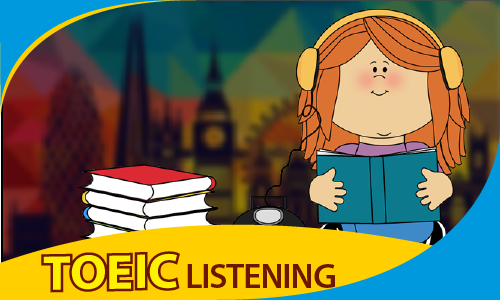 PRE TOEIC: Kỹ năng nghe (LISTENING)